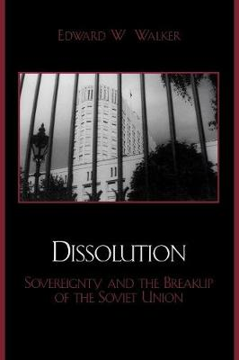 Dissolution: Sovereignty and the Breakup of the Soviet Union