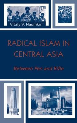 Radical Islam in Central Asia: Between Pen and Rifle