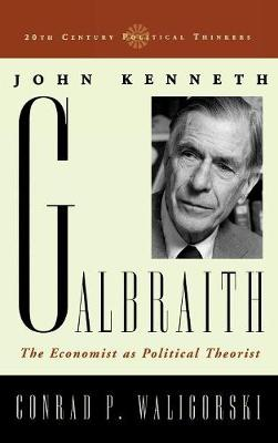 John Kenneth Galbraith: The Economist as Political Theorist