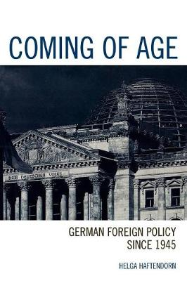 Coming of Age: German Foreign Policy since 1945