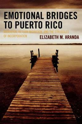 Emotional Bridges to Puerto Rico: Migration, Return Migration, and the Struggles of Incorporation