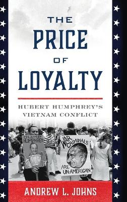 The Price of Loyalty: Hubert Humphrey's Vietnam Conflict