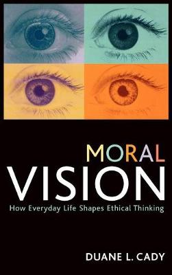 Moral Vision: How Everyday Life Shapes Ethical Thinking