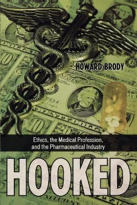 Hooked: Ethics, the Medical Profession, and the Pharmaceutical Industry