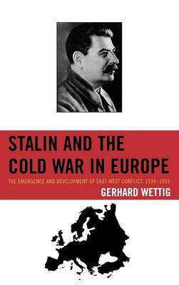 Stalin and the Cold War in Europe: The Emergence and Development of East-West Conflict, 1939-1953