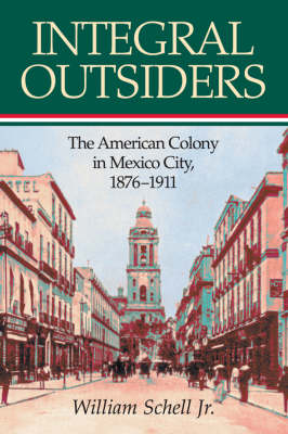 Integral Outsiders: The American Colony in Mexico City, 1876-1911