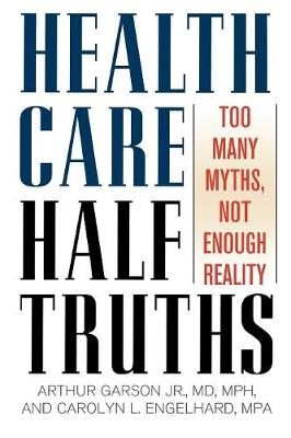 Health Care Half-Truths: Too Many Myths, Not Enough Reality