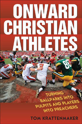 Onward Christian Athletes: Turning Ballparks into Pulpits and Players into Preachers