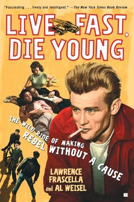 """Live Fast, Die Young: The Wild Ride of Making """"Rebel Without a Cause"""""""