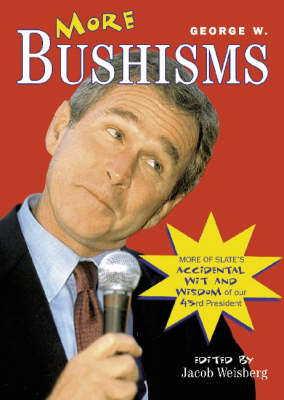 More George W. Bushisms: More Verbal Contortions from America's 43rd President