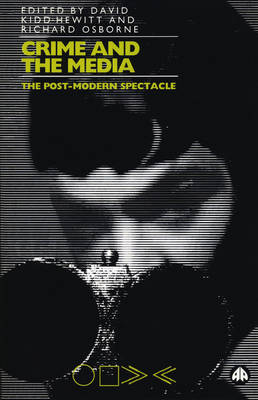 Crime and the Media: The Post-Modern Spectacle
