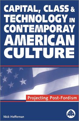 Capital, Class & Technology in Contemporary American Culture: Projecting Post-Fordism