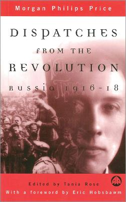 Dispatches From the Revolution: Russia 1916-18