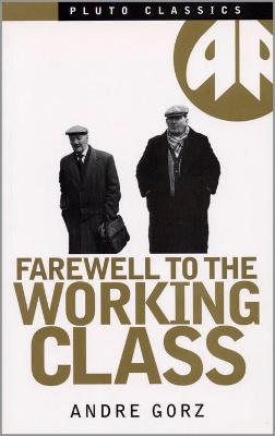 Farewell to the Working Class: An Essay on Post-Industrial Socialism