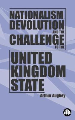 Nationalism, Devolution and the Challenge to the United Kingdom State