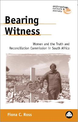 Bearing Witness: Women and the Truth and Reconciliation Commission in South Africa