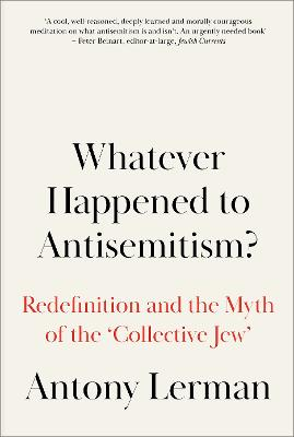 Whatever Happened to Antisemitism?: The Redefinition of a Persistent Hatred