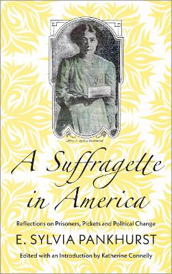 A Suffragette in America: Reflections on Prisoners, Pickets and Political Change