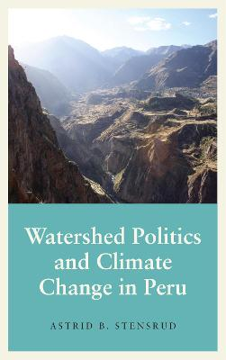 Watershed Politics and Climate Change in Peru