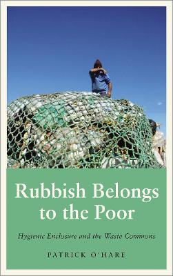 Rubbish Belongs to the Poor: Hygienic Enclosure and the Waste Commons