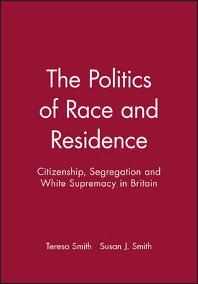 The Politics of Race and Residence: Citizenship, Segregation and White Supremacy in Britain