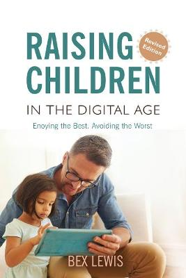 Raising Children in a Digital Age - New Revised Edition
