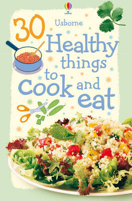 30 Healthy things to Cook and Eat (New Edition)