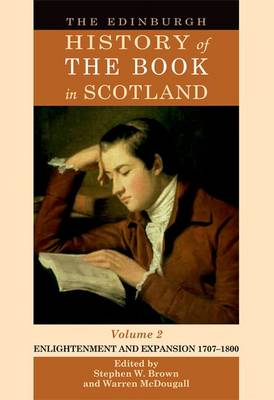 The Edinburgh History of the Book in Scotland, Volume 2: Enlightenment and Expansion 1707-1800: Volume 2 (1707-1800)