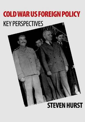 Cold War US Foreign Policy: Key Perspectives