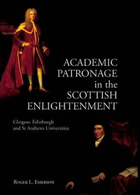 Academic Patronage in the Scottish Enlightenment: Glasgow, Edinburgh and St Andrews Universities