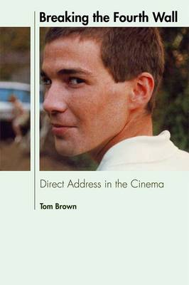Breaking the Fourth Wall: Direct Address in the Cinema
