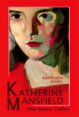 Katherine Mansfield: The Story-Teller