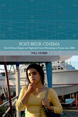 Post-beur Cinema: North African Emigre and Maghrebi-French Filmmaking in France since 2000