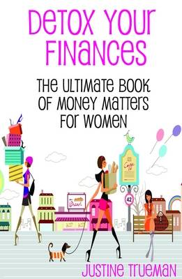 Detox Your Finances: The Ultimate Book of Money Matters for Women