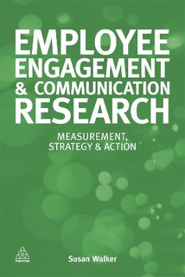 Employee Engagement and Communication Research: Measurement, Strategy and Action