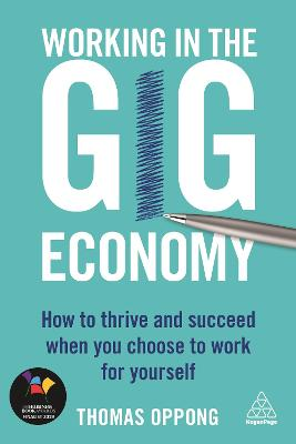 Working in the Gig Economy: How to Thrive and Succeed When You Choose to Work for Yourself