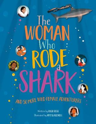 The Woman Who Rode a Shark: and 50 more wild female adventurers