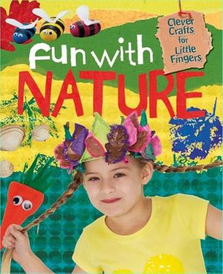 Clever Crafts for Little Fingers: Fun With Nature