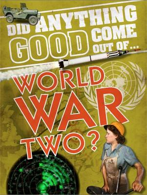 Did Anything Good Come Out of... WWII?