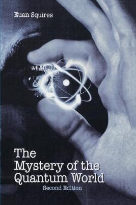 The Mystery of the Quantum World
