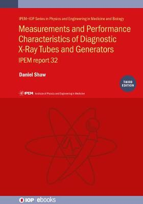 Measurements and Performance Characteristics of Diagnostic X-Ray Tubes and Generators, 3rd Edition: IPEM report 32