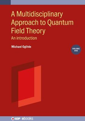 A Multidisciplinary Approach to Quantum Field Theory, Volume 1: An introduction