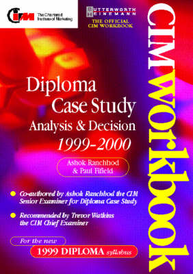 CIM Diploma Case Study Workbook: How to Pass the Analysis and Decision Paper: 1999-2000