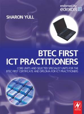 BTEC First ICT Practitioners: Core Units and Selected Specialist Units for the BTEC First Certificate and Diploma for ICT Practitioners