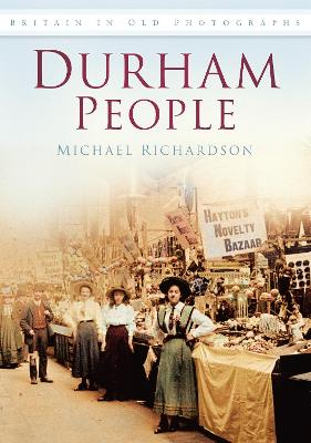 Durham People: Britain in Old Photographs