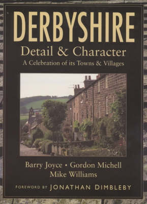 Derbyshire: Detail and Character - A Celebration of Its Towns and Villages