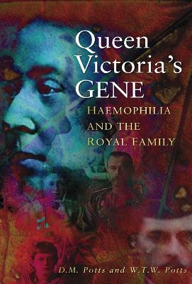 Queen Victoria's Gene: Haemophilia and the Royal Family