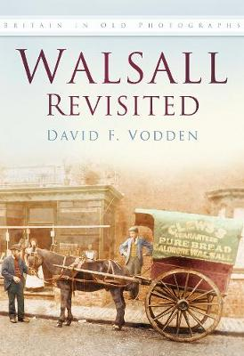 Walsall Revisited: Britain In Old Photographs