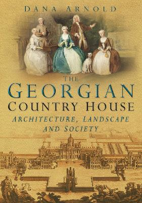 The Georgian Country House: Architecture, Landscape and Society