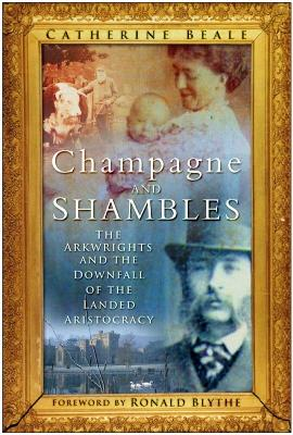 Champagne & Shambles: The Arkwrights & the Country House in Crisis